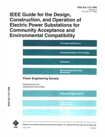 1127-1998 IEEE Guide for the Design, Construction and Operation of Electric Power Substations for Community Acceptance and Environmental (IEEE 1127-1998) by IEEE