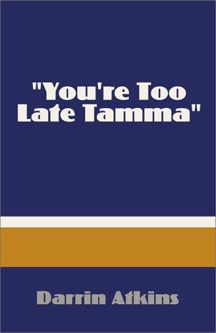 """You're Too Late Tamma"" by Darrin Atkins"