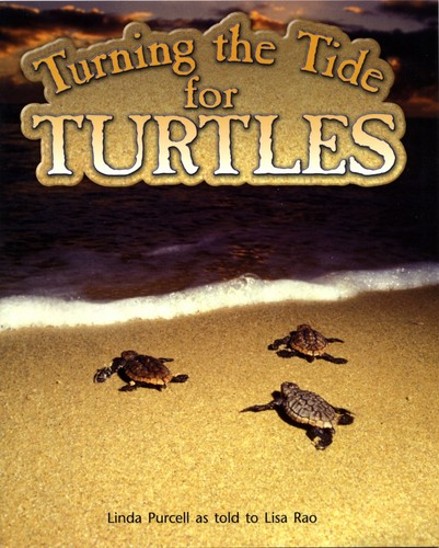 Turning the Tide for Turtles by Linda Purcell as told to Lisa Rao