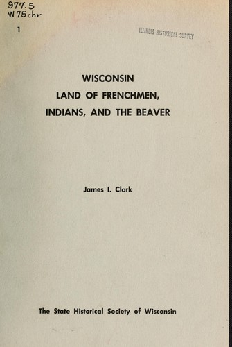 [Chronicles of Wisconsin by Clark, James I.