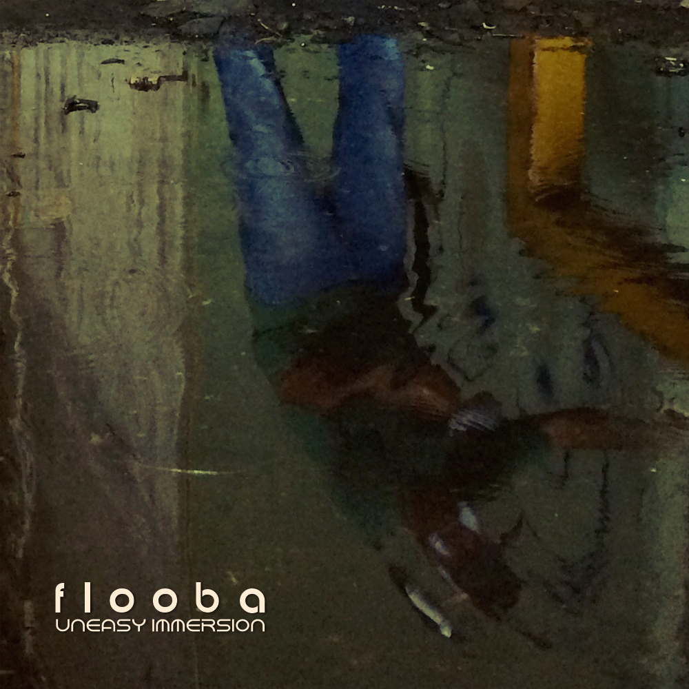 Flooba – Uneasy Immersion