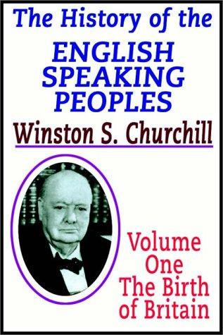 A History Of The English Speaking Peoples-Vol I The Birth Of Britain by Winston S. Churchill