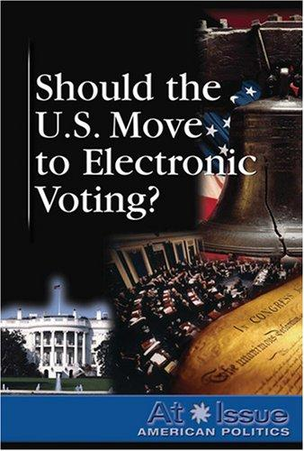 Should the United States Move to Electronic Voting? (At Issue Series) by Diane Andrews Henningfeld