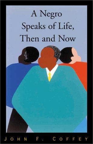 A Negro Speaks of Life, Then and Now by John F. Coffey