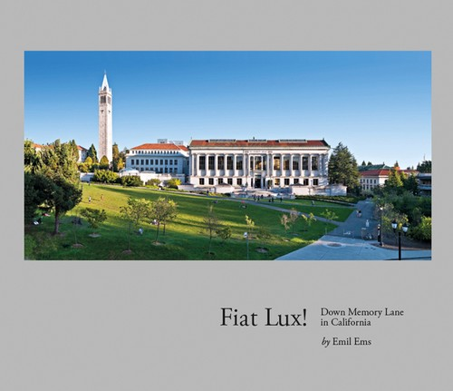FIAT LUX! Down Memory Lane in California by Emil Ems