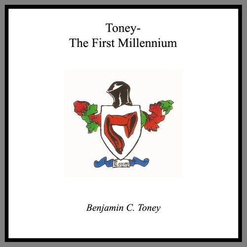 Toney, the first millennium by Benjamin C. Toney
