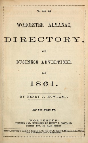 The Worcester almanac, directory, and business advertiser, for 1861 by Henry J. Howland