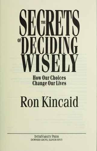 The secrets of deciding wisely by Ron Kincaid
