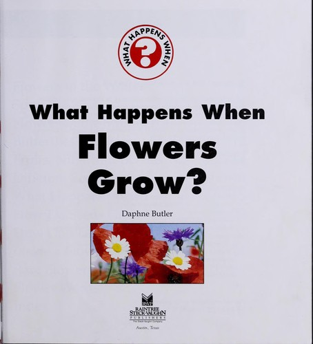 What happens when flowers grow? by Daphne Butler